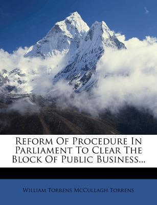 Reform of Procedure in Parliament to Clear the Block of Public Business...