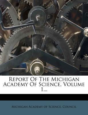 Report of the Michigan Academy of Science, Volume 1...