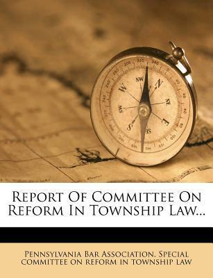 Report of Committee on Reform in Township Law...