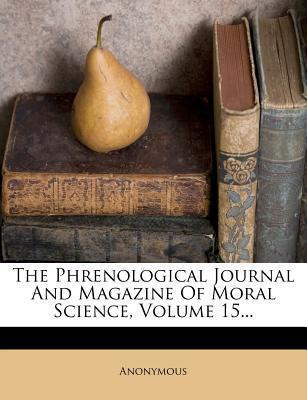 The Phrenological Journal and Magazine of Moral Science, Volume 15...