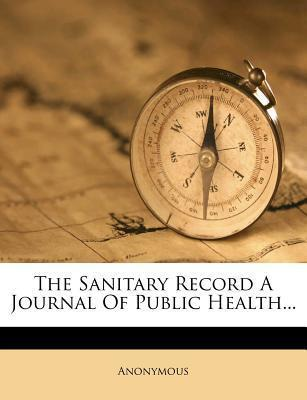 The Sanitary Record a Journal of Public Health...