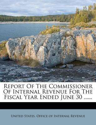 Report of the Commissioner of Internal Revenue for the Fiscal Year Ended June 30 ......