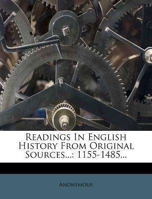 Readings in English History from Original Sources...