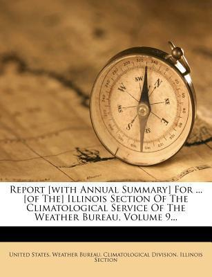 Report [With Annual Summary] for ... [Of The] Illinois Section of the Climatological Service of the Weather Bureau, Volume 9...