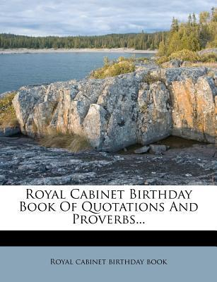 Royal Cabinet Birthday Book of Quotations and Proverbs...