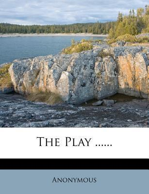 The Play ......