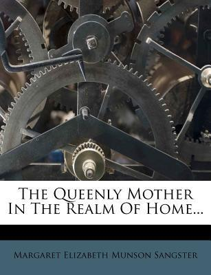 The Queenly Mother in the Realm of Home...