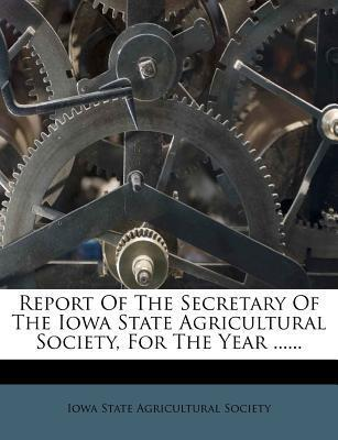 Report of the Secretary of the Iowa State Agricultural Society, for the Year ......