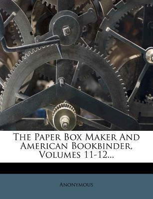 The Paper Box Maker and American Bookbinder, Volumes 11-12...
