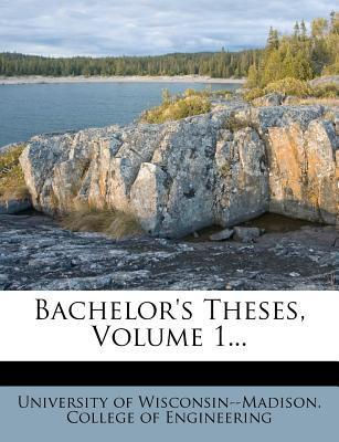 Bachelor's Theses, Volume 1...