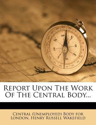 Report Upon the Work of the Central Body...