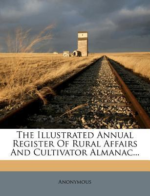 The Illustrated Annual Register of Rural Affairs and Cultivator Almanac...