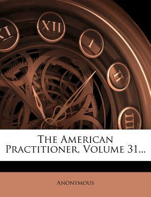 The American Practitioner, Volume 31...