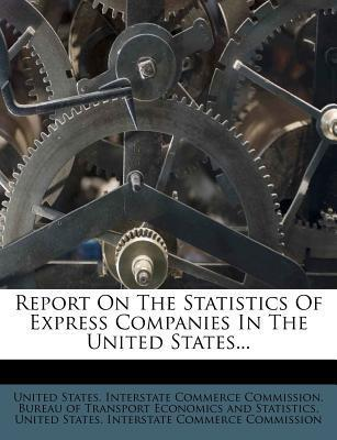Report on the Statistics of Express Companies in the United States...
