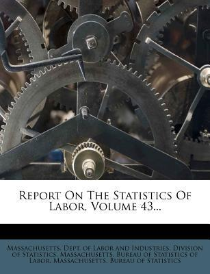Report on the Statistics of Labor, Volume 43...
