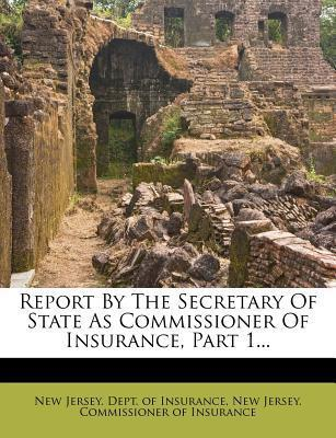 Report by the Secretary of State as Commissioner of Insurance, Part 1...