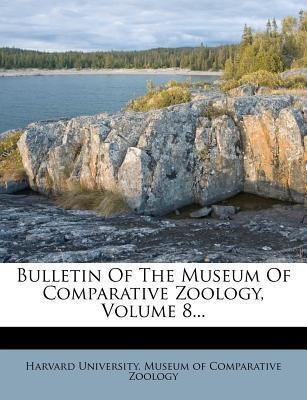 Bulletin of the Museum of Comparative Zoology, Volume 8...