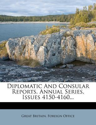Diplomatic and Consular Reports. Annual Series, Issues 4150-4160...