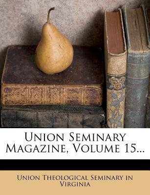 Union Seminary Magazine, Volume 15...