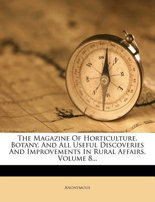 The Magazine of Horticulture, Botany, and All Useful Discoveries and Improvements in Rural Affairs, Volume 8...