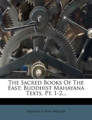 The Sacred Books of the East  Buddhist Mahayana Texts, PT. 1-2...