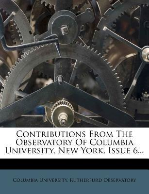 Contributions from the Observatory of Columbia University, New York, Issue 6...