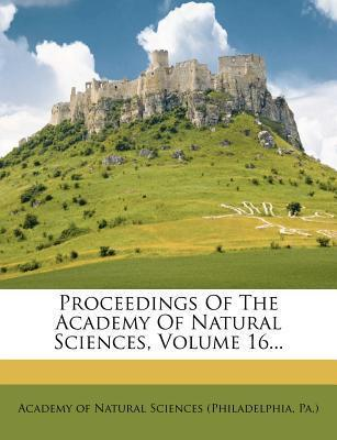 Proceedings of the Academy of Natural Sciences, Volume 16...