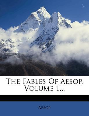 The Fables of Aesop, Volume 1...