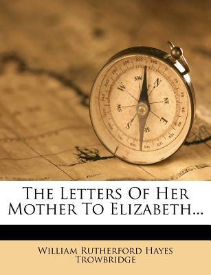 The Letters of Her Mother to Elizabeth...
