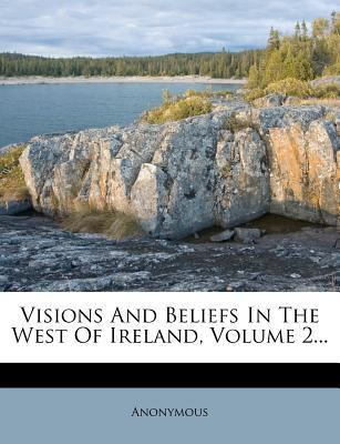 Visions and Beliefs in the West of Ireland, Volume 2...