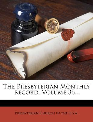 The Presbyterian Monthly Record, Volume 36...