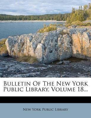 Bulletin of the New York Public Library, Volume 18...