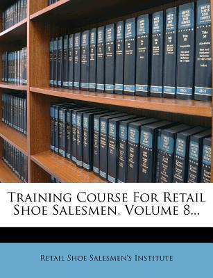 Training Course for Retail Shoe Salesmen, Volume 8...