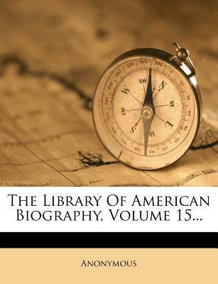 The Library of American Biography, Volume 15...