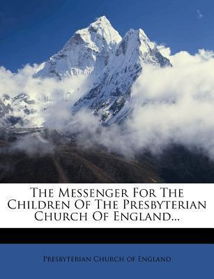 The Messenger for the Children of the Presbyterian Church of England...