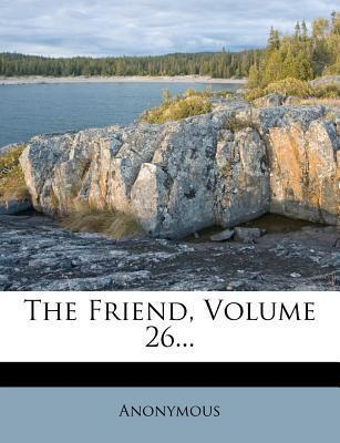 The Friend, Volume 26...