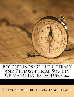 Proceedings of the Literary and Philosophical Society of Manchester, Volume 6...