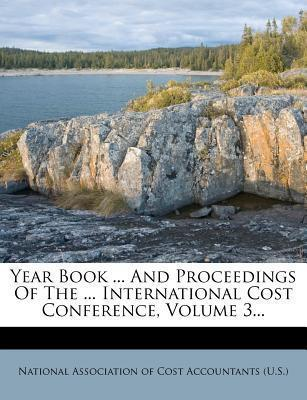 Year Book ... and Proceedings of the ... International Cost Conference, Volume 3...