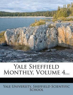 Yale Sheffield Monthly, Volume 4...