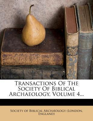 Transactions of the Society of Biblical Archaeology, Volume 4...