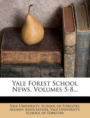 Yale Forest School News, Volumes 5-8...
