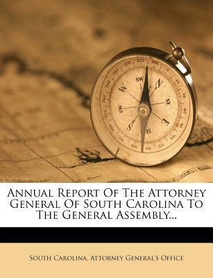 Annual Report of the Attorney General of South Carolina to the General Assembly...