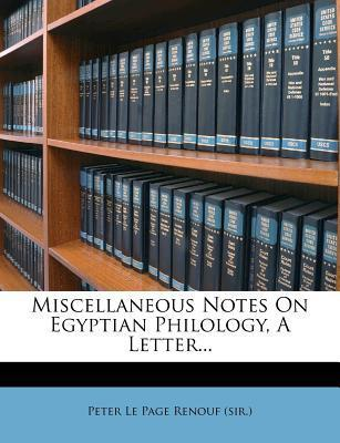 Miscellaneous Notes on Egyptian Philology, a Letter...