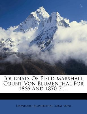 Journals of Field-Marshall Count Von Blumenthal for 1866 and 1870-71...