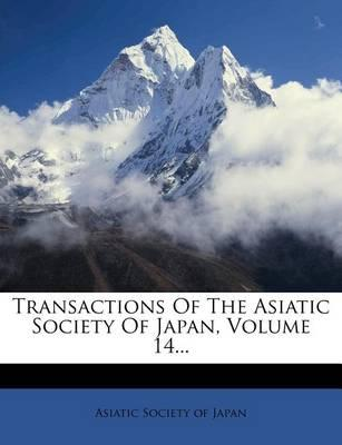 Transactions of the Asiatic Society of Japan, Volume 14...