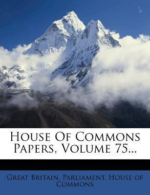 House of Commons Papers, Volume 75...