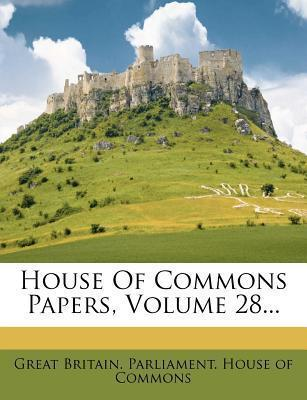 House of Commons Papers, Volume 28...