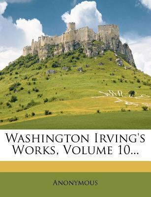 Washington Irving's Works, Volume 10...