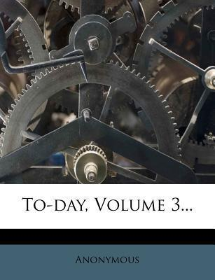 To-Day, Volume 3...