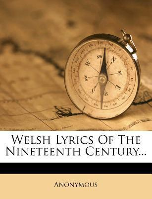 Welsh Lyrics of the Nineteenth Century...